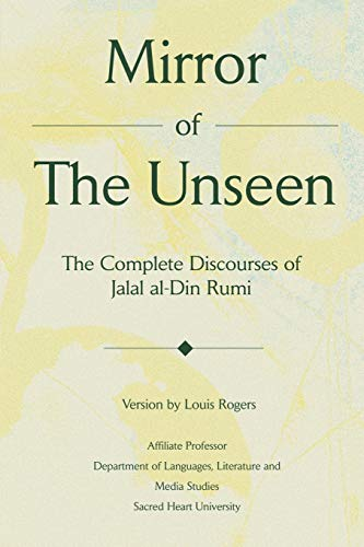 9780595232260: Mirror Of The Unseen: The Complete Discourses of Jalal al-Din Rumi