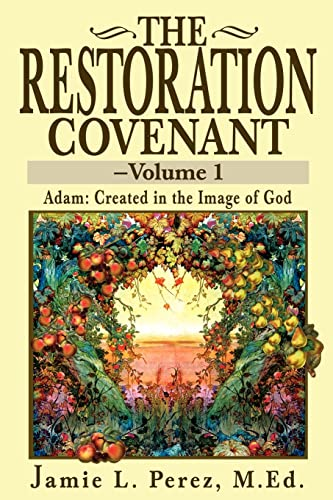 9780595235698: The Restoration Covenant-Volume 1: Adam: Created in the Image of God