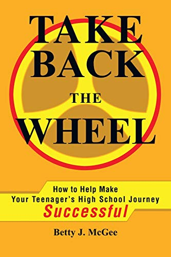 9780595236206: Take Back The Wheel: How to Help Make Your Teenager's High School Journey Successful