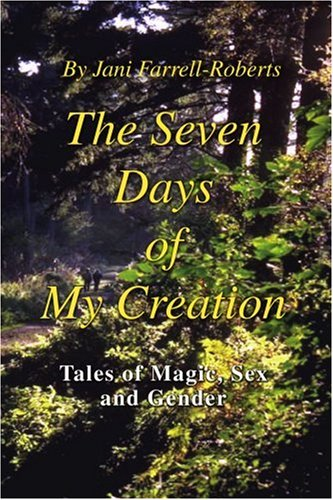 9780595236374: The Seven Days of My Creation: Tales of Magic, Sex and Gender