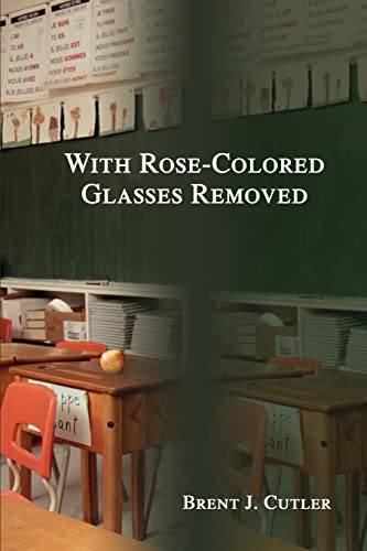 9780595236428: With Rose-Colored Glasses Removed