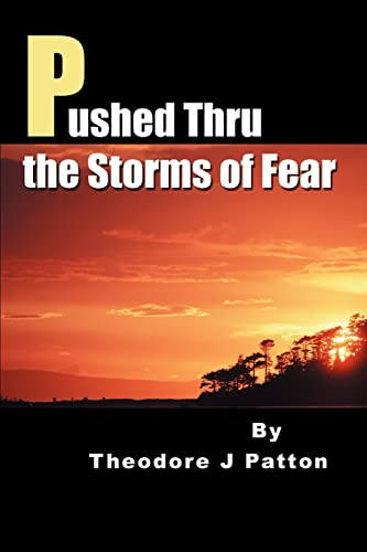 Pushed Thru the Storms of Fear: Theodore Patton
