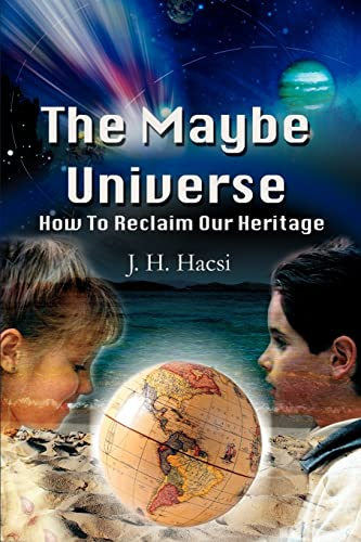 The Maybe Universe: How to Reclaim Our Heritage: J. Hacsi