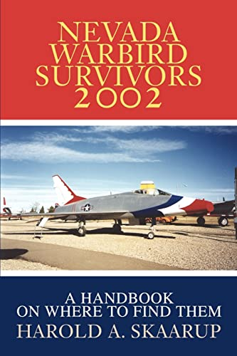 Nevada Warbird Survivors 2002 A Handbook on where to find them: Harold Skaarup