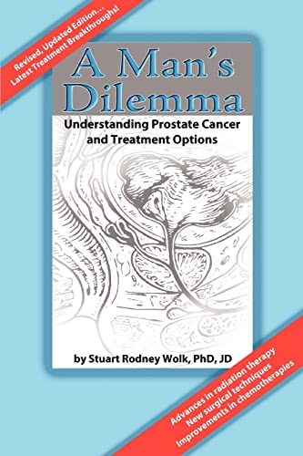 A Man's Dilemma: Understanding Prostate Cancer and Treatment Options: Wolk, Stuart