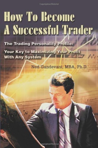 9780595243891: How To Become A Successful Trader: The Trading Personality Profile: Your Key to Maximizing Your Profit With Any System