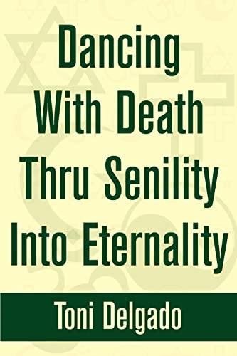Dancing With Death Thru Senility Into Eternality: Toni Delgado
