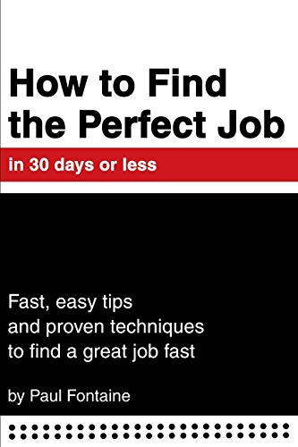 9780595245253: How to Find the Perfect Job in 30 days or less: Fast, easy tips and proven techniques to find a great job fast