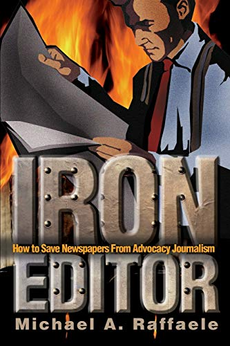 9780595246373: Iron Editor: How to Save Newspapers From Advocacy Journalism