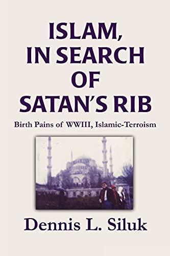 9780595246892: Islam, in Search of Satan's Rib: Birth Pains of Wwiii, Islamic-Terroism