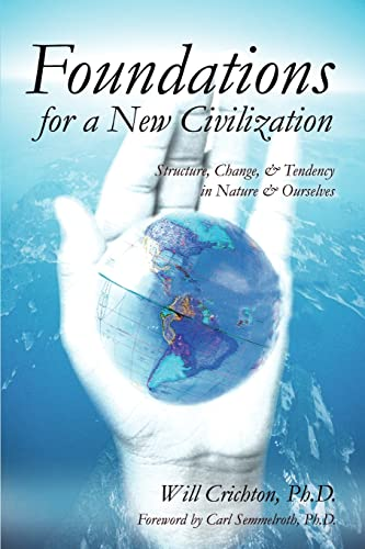 9780595248438: Foundations for a New Civilization: Structure, Change, & Tendency in Nature & Ourselves