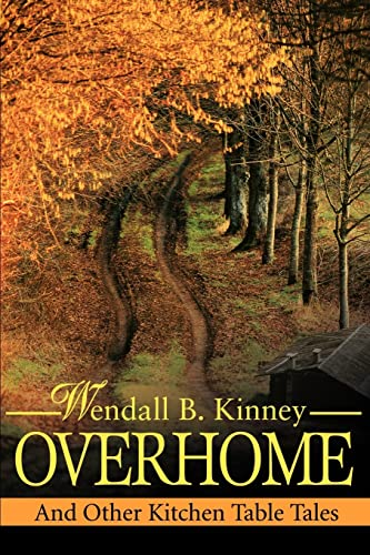 Overhome: And Other Kitchen Table Tales: Kinney, Wendall