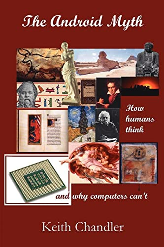 The Android Myth: How Humans Think and Why Computers Can't: Chandler, Keith A.