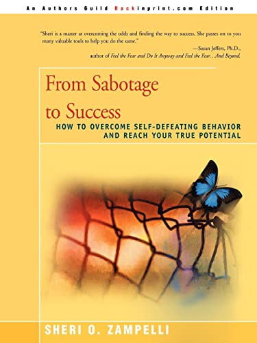 9780595254378: From Sabotage to Success: How to Overcome Self-Defeating Behavior and Reach Your True Potential