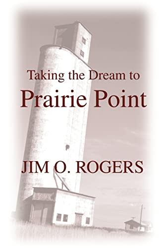 Taking the Dream to Prairie Point (059525568X) by Jim Rogers