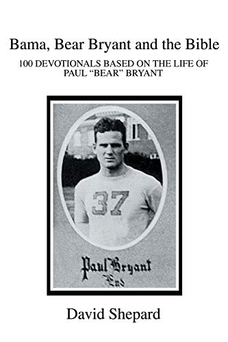 Bama, Bear Bryant and the Bible: 100 Devotionals Based on the Life of Paul: David Shepard