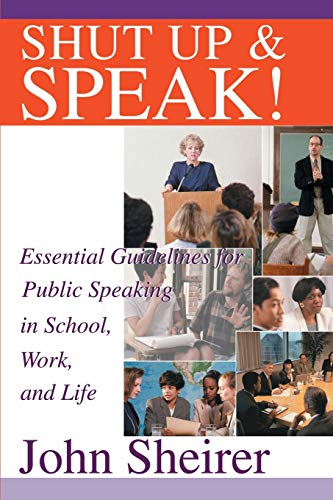 9780595256747: Shut Up and Speak!: Essential Guidelines for Public Speaking in School, Work, and Life
