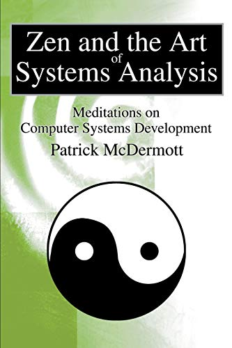 Zen and the Art of Systems Analysis: Meditations on Computer Systems Development (0595256791) by Patrick Mcdermott
