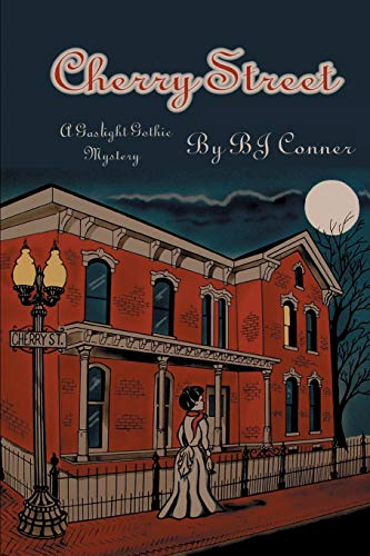 Cherry Street; A Gas Light Gothic Mystery: Conner, B. J.
