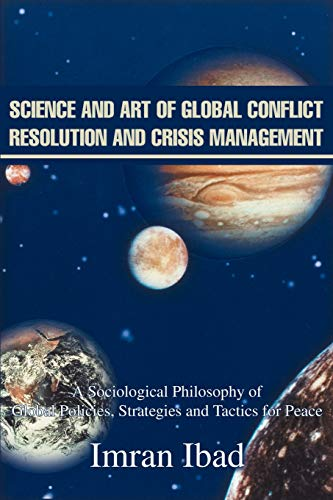 9780595257270: Science and Art of Global Conflict Resolution and Crisis Management: A Sociological Philosophy ofGlobal Policies, Strategies and Tactics for Peace