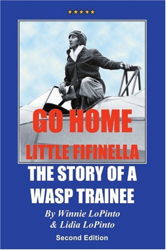9780595257829: Go Home Little Fifinella: The Story of A WASP Trainee (Eco-Adventure)