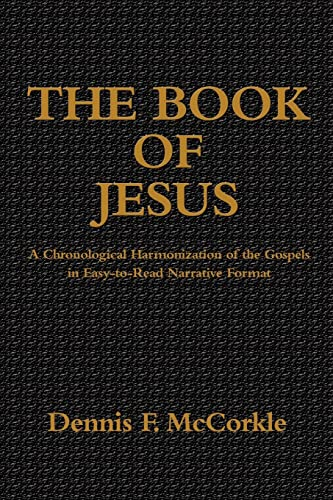 The Book of Jesus: A Chronological Harmonization of the Gospels in Easy-to-Read Narrative Format: ...
