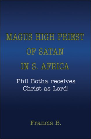9780595258987: Magus High Priest of Satan in S. Africa: Phil Botha receives Christ as Lord!