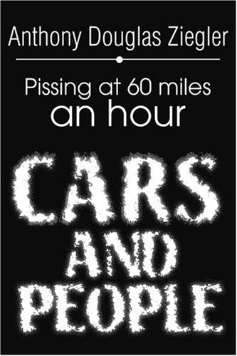 9780595259175: Cars and People: Pissing at 60 Miles an Hour