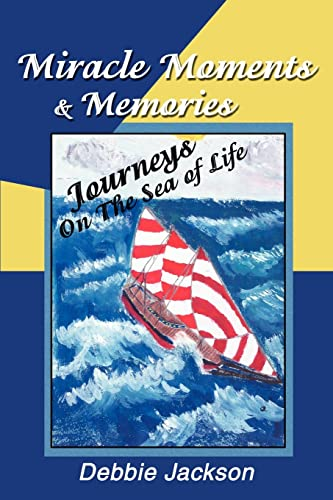 Miracle Moments & Memories: Journeys On The Sea of Life (0595259391) by Jackson, Deborah