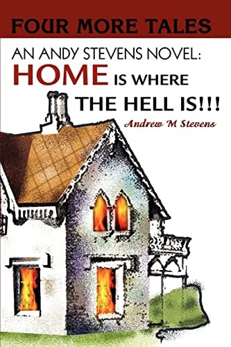 AN ANDY STEVENS NOVEL HOME IS WHERE THE HELL IS FOUR MORE TALES: Andrew Stevens