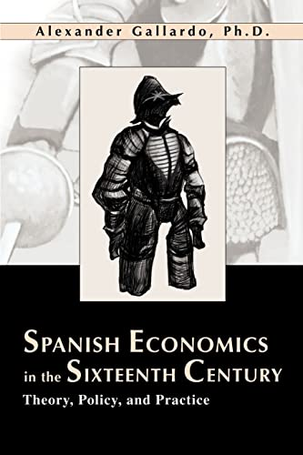 9780595260362: Spanish Economics in the Sixteenth Century: Theory, Policy, and Practice