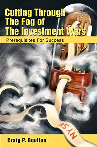 Cutting Through the Fog of the Investment Wars: Prerequisites for Success: Craig Boulton
