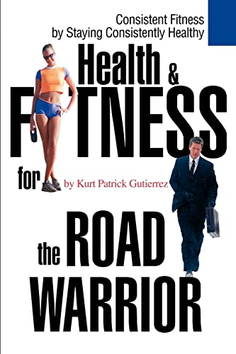 9780595260799: Health & Fitness for the Road Warrior: Consistent Fitness by Staying Consistently Healthy