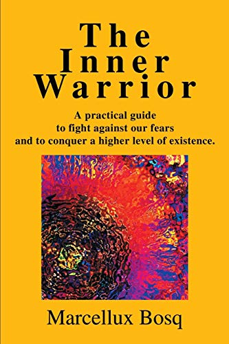 9780595260829: The Inner Warrior: A practical guide to fight against our fears and to conquer a higher level of existence.
