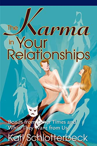 9780595261390: The Karma in Your Relationships: Bonds from Other Times and What They Want from Us