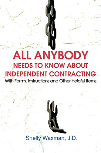 All Anybody Needs to Know About Independent Contracting: With Forms, Instructions and Other Helpful...