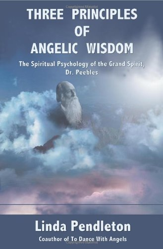 9780595262748: Three Principles of Angelic Wisdom: The Spiritual Psychology of the Grand Spirit, Dr. Peebles