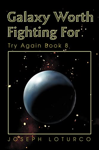 Galaxy Worth Fighting for: Try Again Book 8: Joseph Loturco