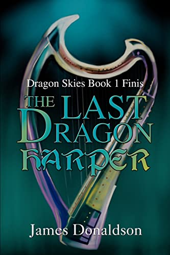 The Last Dragon Harper: Dragon Skies Book 1 Finis: James Donaldson