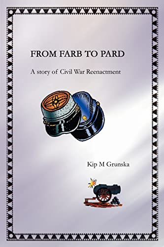 From Farb to Pard: A Story of Civil War Reenactment: Grunska, Kip›M