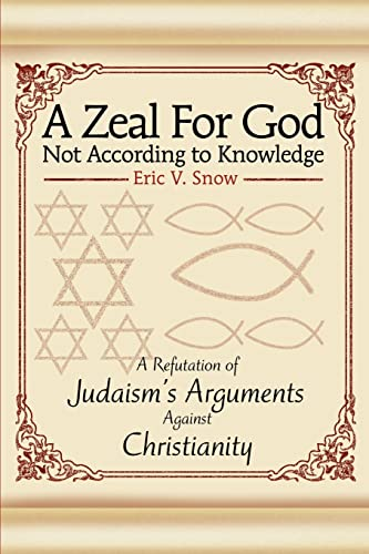 9780595263691: A Zeal For God Not According to Knowledge: A Refutation of Judaism's Arguments Against Christianity