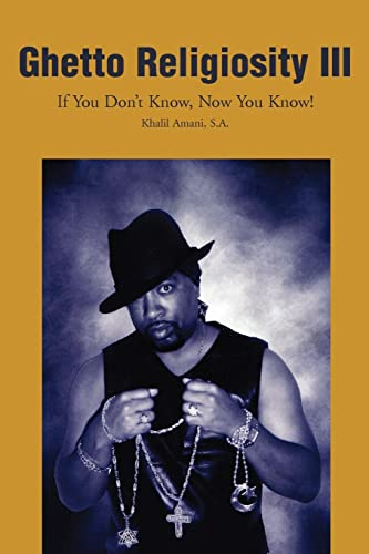 Ghetto Religiosity III: If You Dont Know, Now You Know: Khalil Amani