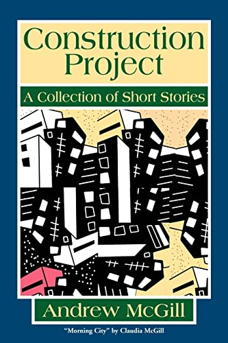 Construction Project A Collection of Short Stories: Claudia McGill