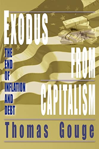 Exodus from Capitalism: The End of Inflation and Debt: Thomas Gouge