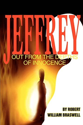 Jeffrey: Out from the Depths of Innocence: Robert William Braswell