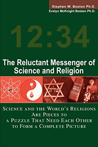 9780595268214: The Reluctant Messenger of Science and Religion: Science and the World's Religions Are Pieces to a Puzzle That Need Each Other to Form a Complete Picture