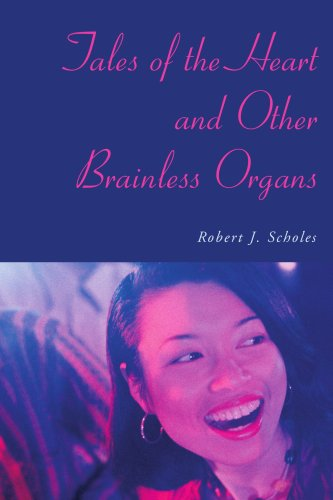 Tales of the Heart and Other Brainless Organs (0595268609) by Robert Scholes