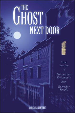 9780595269440: The Ghost Next Door: True Stories of Paranormal Encounters from Everyday People