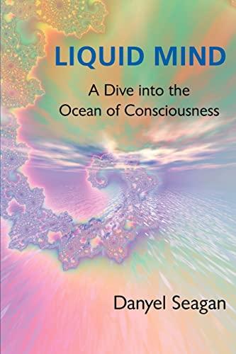 Liquid Mind: A Dive into the Ocean of Consciousness: Seagan, Danyel
