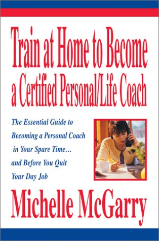 9780595270026: Train at Home to Become a Certified Personal/Life Coach: The Essential Guide to Becoming a Personal Coach in Your Spare Time...and Before You Quit Your Day Job